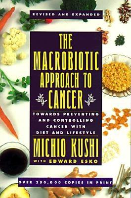 The Macrobiotic Approach to Cancer By Kushi, Michio/ Esko, Edward
